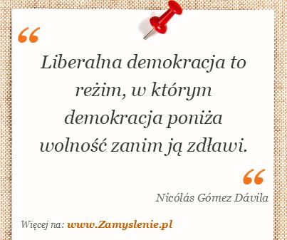 Obraz / mem do cytatu: Liberalna demokracja to reżim, w którym demokracja poniża wolność zanim ją zdławi.