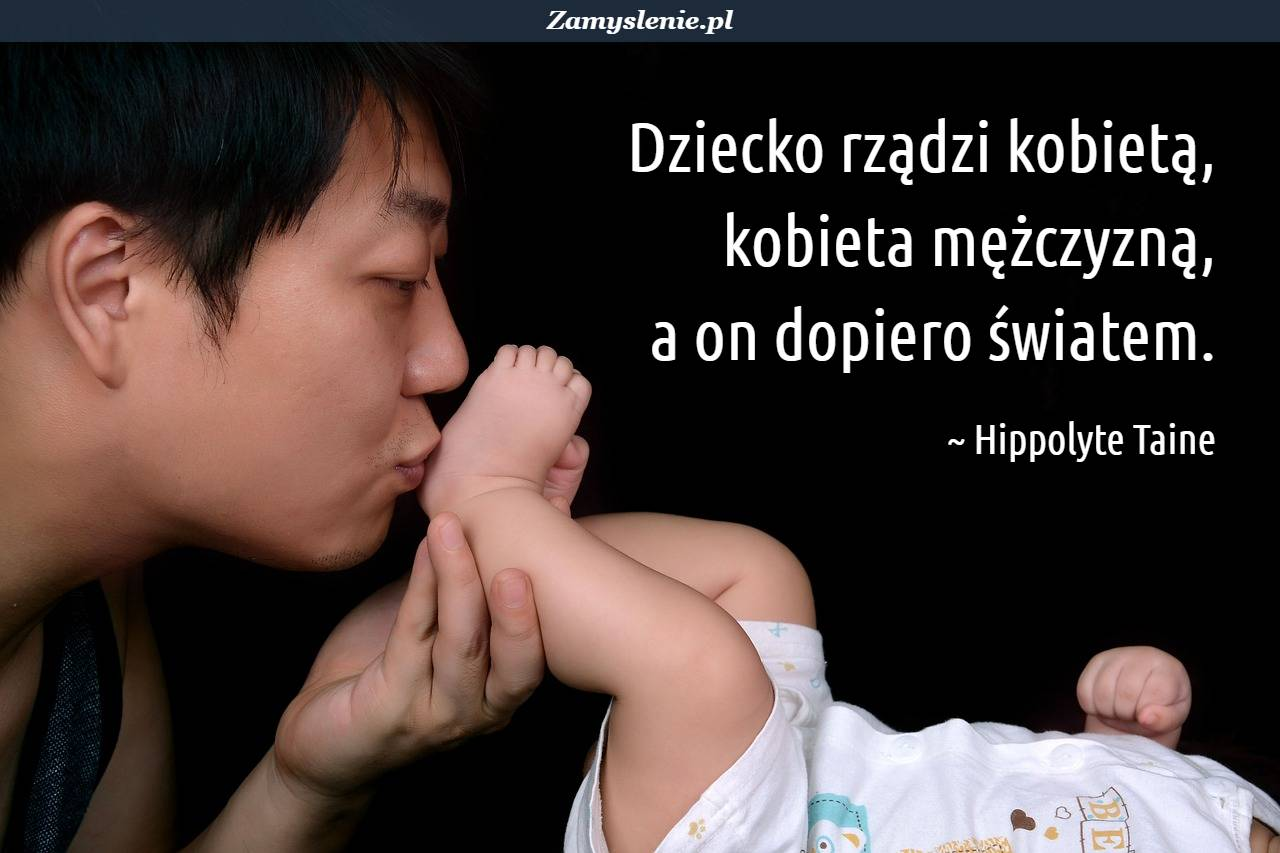 Obraz / mem do cytatu: Dziecko rządzi kobietą, kobieta mężczyzną, a on dopiero światem.