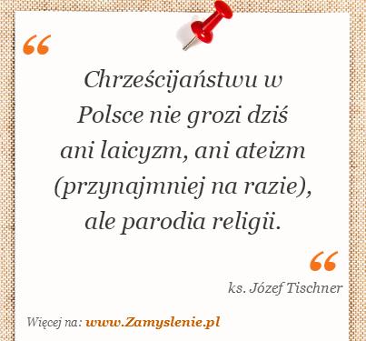 Obraz / mem do cytatu: Chrześcijaństwu w Polsce nie grozi dziś ani laicyzm, ani ateizm (przynajmniej na razie), ale parodia religii.