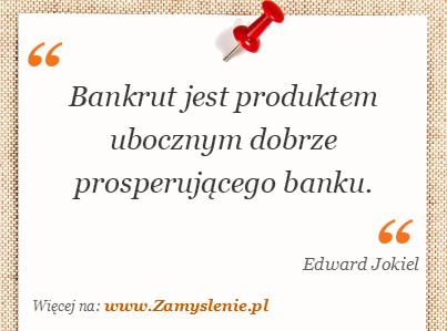Obraz / mem do cytatu: Bankrut jest produktem ubocznym dobrze prosperującego banku.