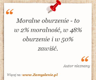 Obraz / mem do cytatu: Moralne oburzenie - to w 2% moralność, w 48% oburzenie i w 50% zawiść.
