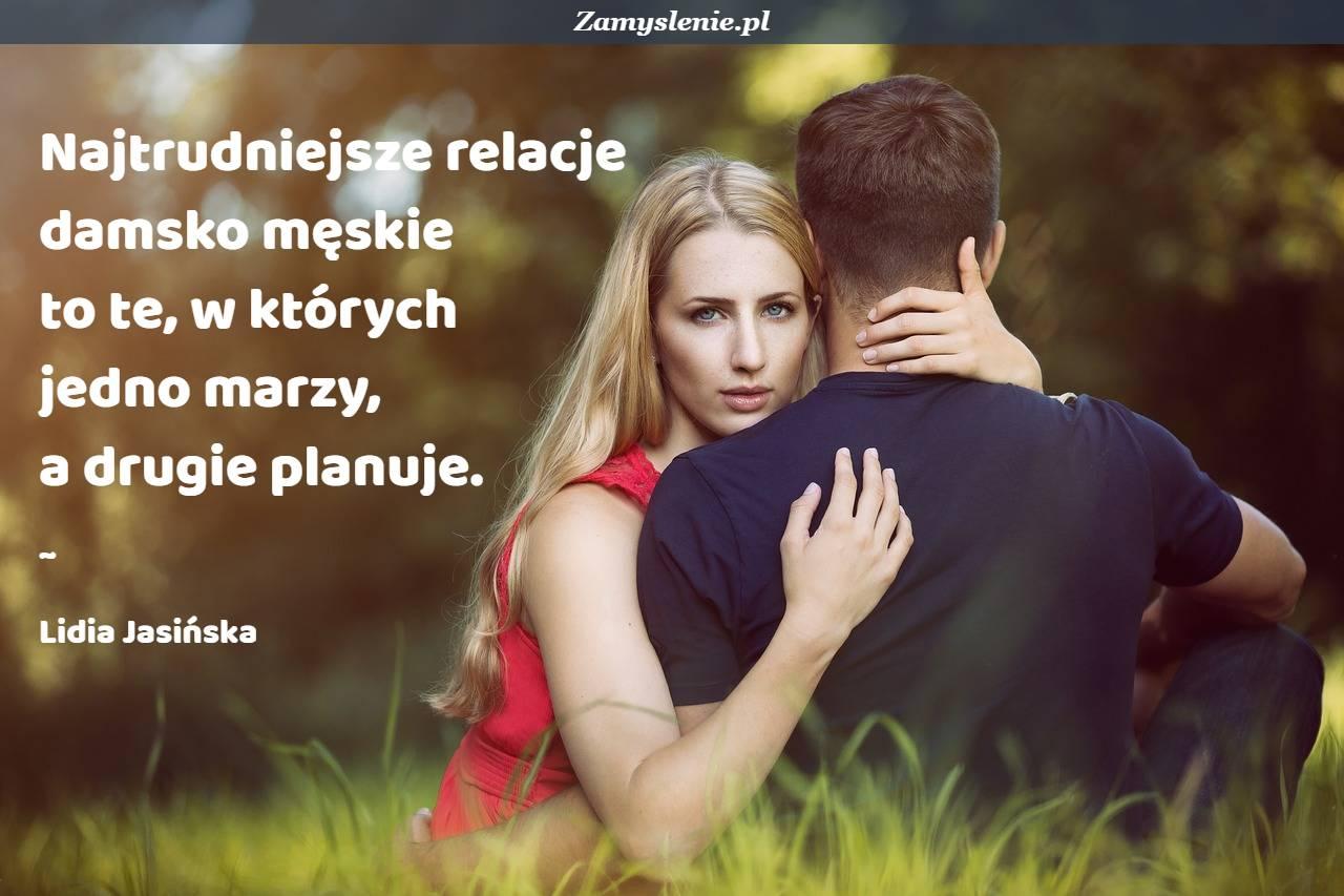 Obraz / mem do cytatu: Najtrudniejsze relacje damsko męskie to te, w których jedno marzy, a drugie planuje.