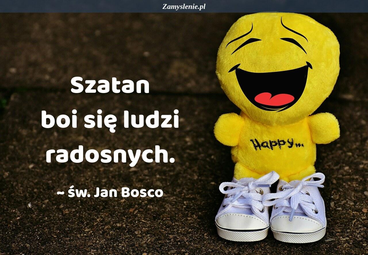Obraz / mem do cytatu: Szatan boi się ludzi radosnych.
