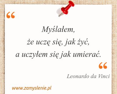 Obraz / mem do cytatu: Myślałem, że uczę się, jak żyć, a uczyłem się jak umierać.