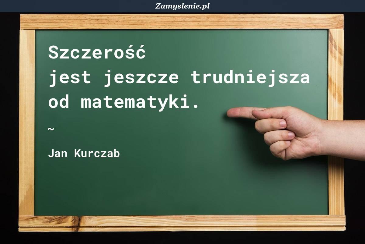 Obraz / mem do cytatu: Szczerość jest jeszcze trudniejsza od matematyki.