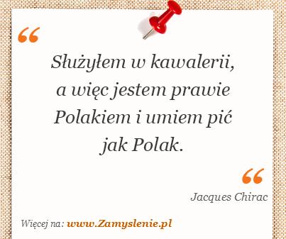 Obraz / mem do cytatu: Służyłem w kawalerii, a więc jestem prawie Polakiem i umiem pić jak Polak.