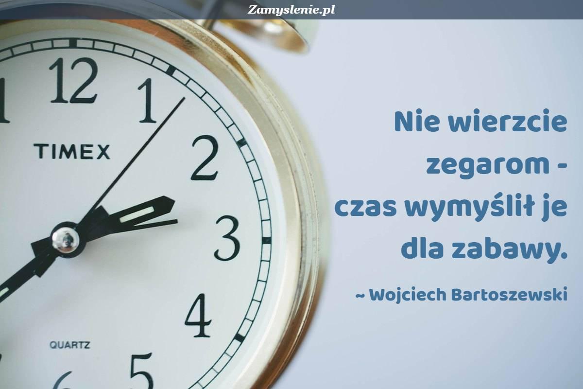 Obraz / mem do cytatu: Nie wierzcie zegarom - czas wymyślił je dla zabawy.