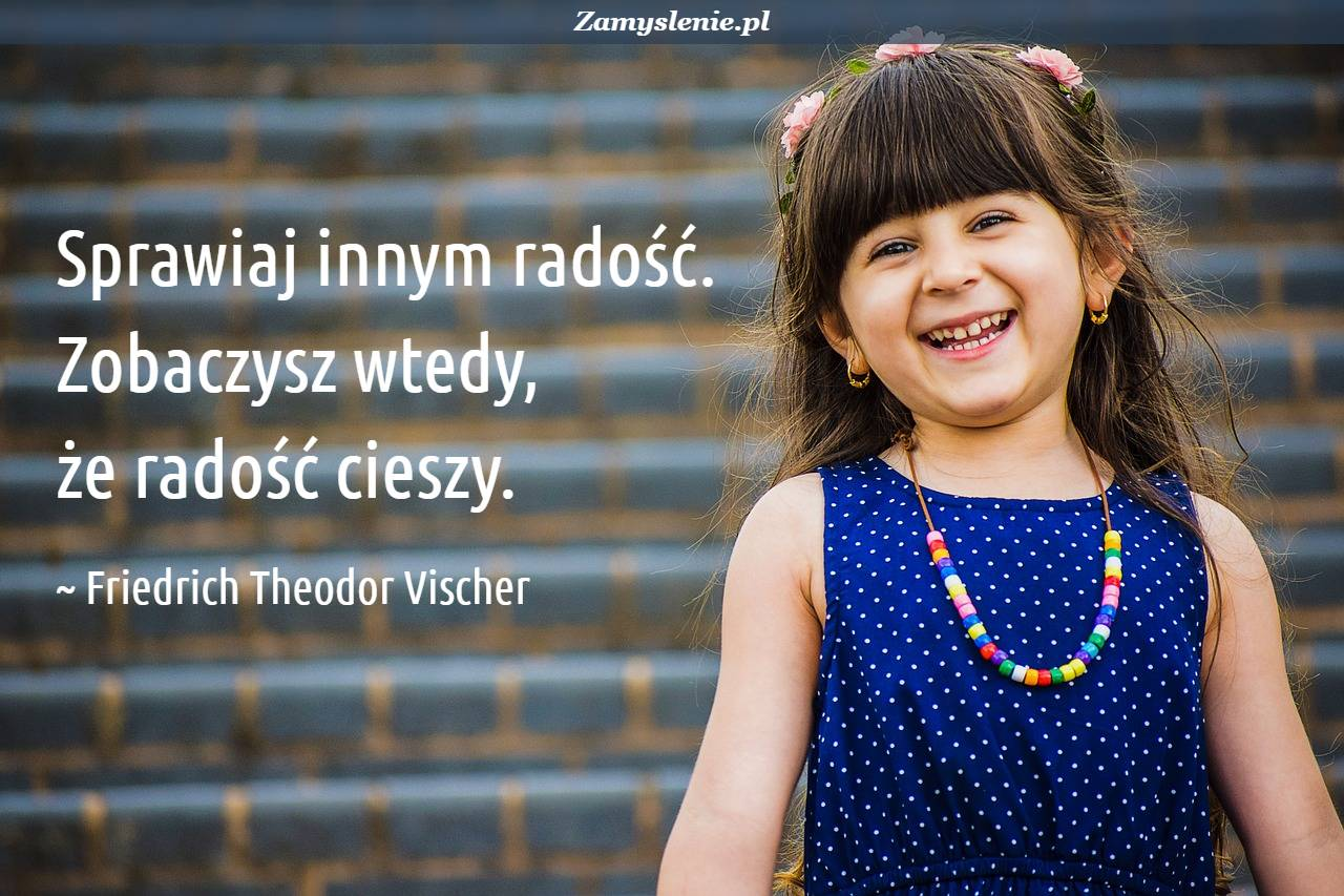 Obraz / mem do cytatu: Sprawiaj innym radość. Zobaczysz wtedy, że radość cieszy.