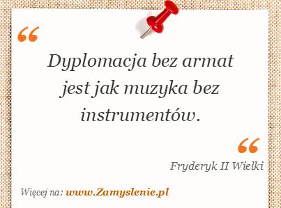 Obraz / mem do cytatu: Dyplomacja bez armat jest jak muzyka bez instrumentów.