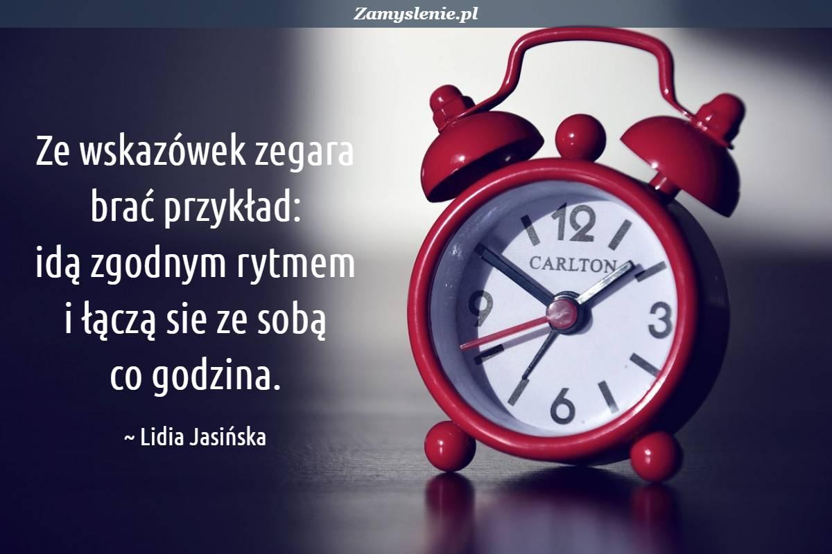 Obraz / mem do cytatu: Ze wskazówek zegara brać przykład: idą zgodnym rytmem i łączą sie ze sobą co godzina.