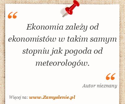 Obraz / mem do cytatu: Ekonomia zależy od ekonomistów w takim samym stopniu jak pogoda od meteorologów.