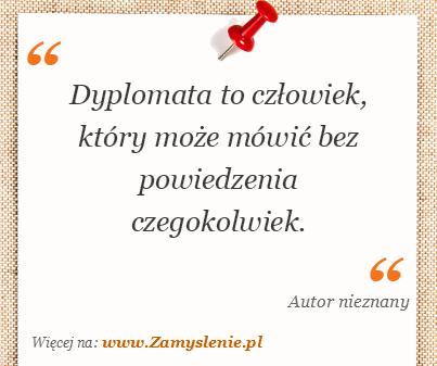Obraz / mem do cytatu: Dyplomata to człowiek, który może mówić bez powiedzenia czegokolwiek.