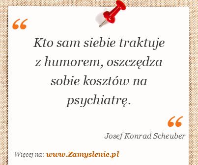 Obraz / mem do cytatu: Kto sam siebie traktuje z humorem, oszczędza sobie kosztów na psychiatrę.