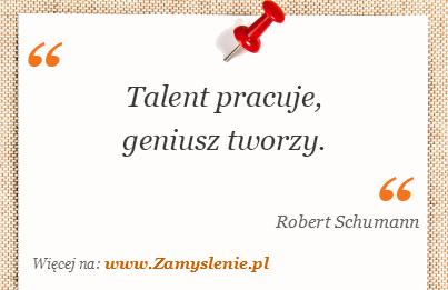 Obraz / mem do cytatu: Talent pracuje, geniusz tworzy.