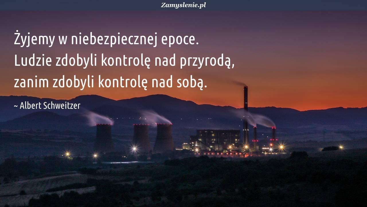 Obraz / mem do cytatu: Żyjemy w niebezpiecznej epoce. Ludzie zdobyli kontrolę nad przyrodą, zanim zdobyli kontrolę nad sobą.