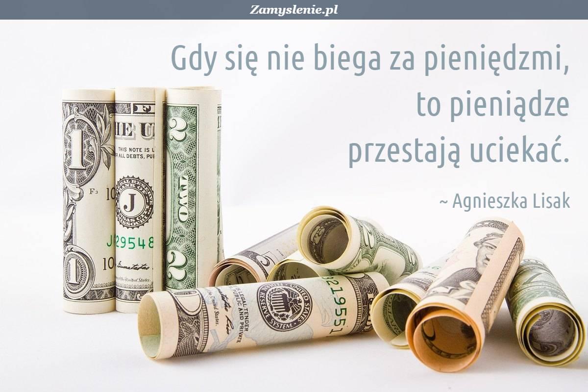 Obraz / mem do cytatu: Gdy się nie biega za pieniędzmi, to pieniądze przestają uciekać.