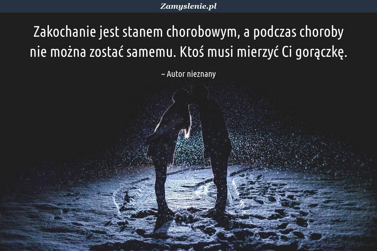 Obraz / mem do cytatu: Zakochanie jest stanem chorobowym, a podczas choroby nie można zostać samemu. Ktoś musi mierzyć Ci gorączkę.