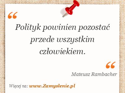 Obraz / mem do cytatu: Polityk powinien pozostać przede wszystkim człowiekiem.