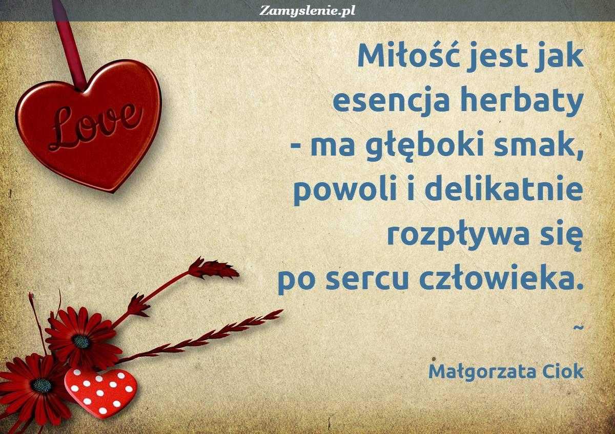 Obraz / mem do cytatu: Miłość jest jak esencja herbaty - ma głęboki smak, powoli i delikatnie rozpływa się po sercu człowieka.