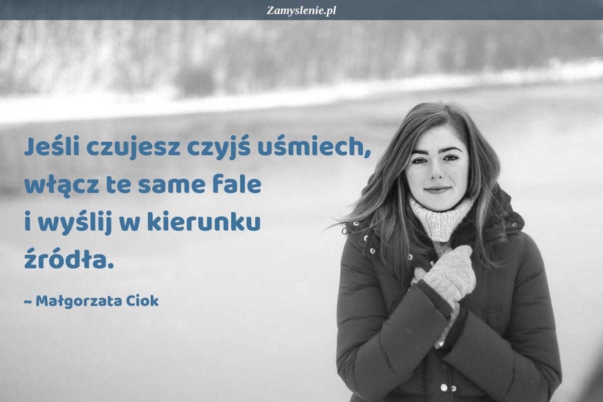 Obraz / mem do cytatu: Jeśli czujesz czyjś uśmiech, włącz te same fale i wyślij w kierunku źródła.