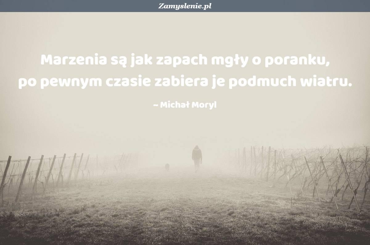 Obraz / mem do cytatu: Marzenia są jak zapach mgły o poranku, po pewnym czasie zabiera je podmuch wiatru.