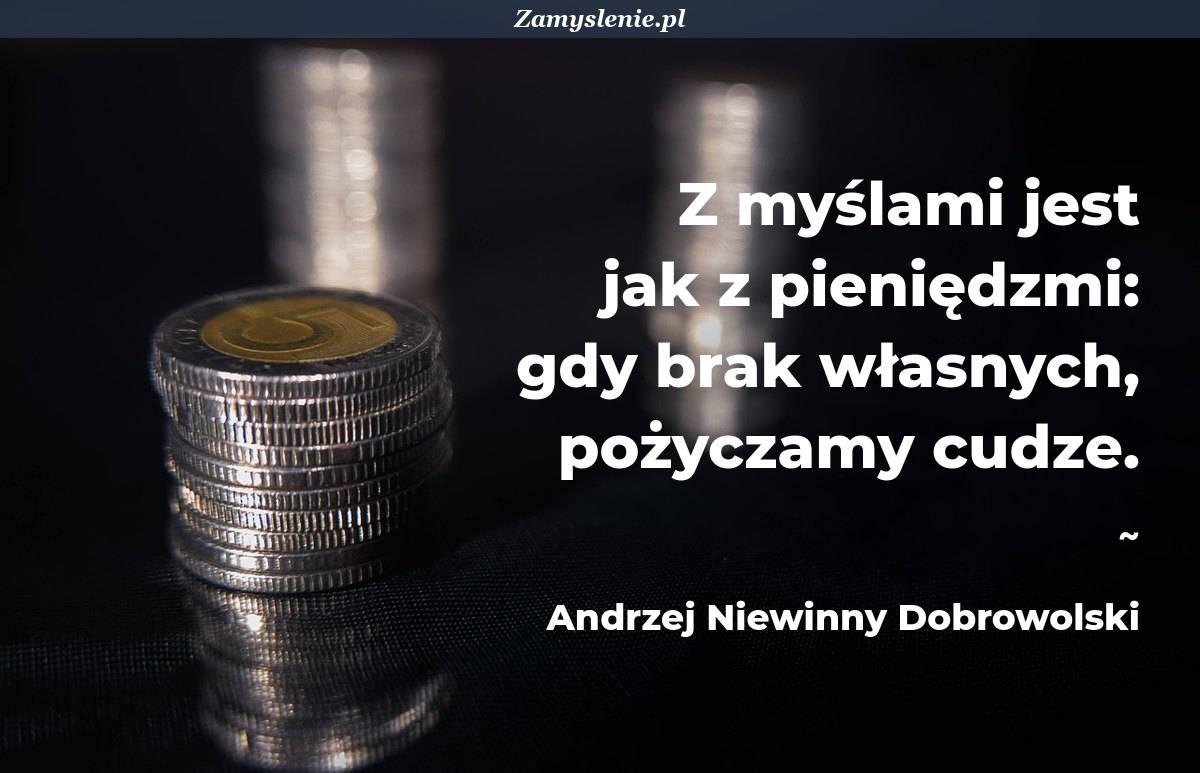 Obraz / mem do cytatu: Z myślami jest jak z pieniędzmi: gdy brak własnych, pożyczamy cudze.