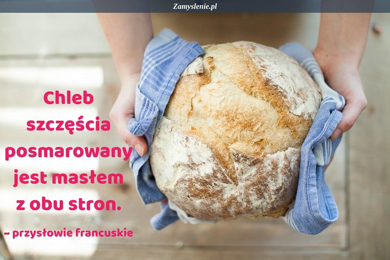 Obraz / mem do cytatu: Chleb szczęścia posmarowany jest masłem z obu stron.