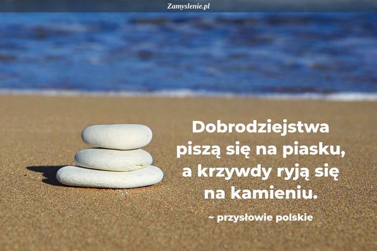 Obraz / mem do cytatu: Dobrodziejstwa piszą się na piasku, a krzywdy ryją się na kamieniu.