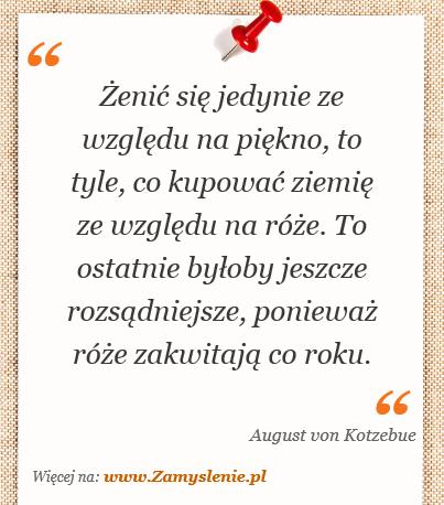 Cytat: Żenić się jedynie ze względu na piękno, to tyle, co... - Zamyslenie.pl