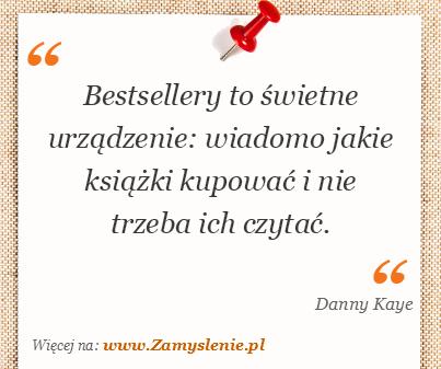 Obraz / mem do cytatu: Bestsellery to świetne urządzenie: wiadomo jakie książki kupować i nie trzeba ich czytać.