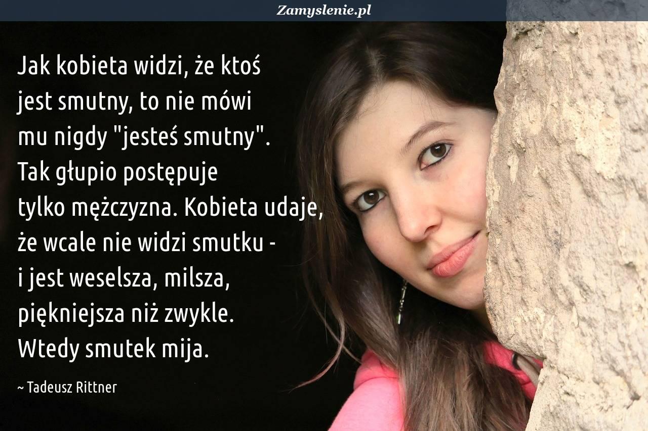 Obraz / mem do cytatu: Jak kobieta widzi, że ktoś jest smutny, to nie mówi mu nigdy