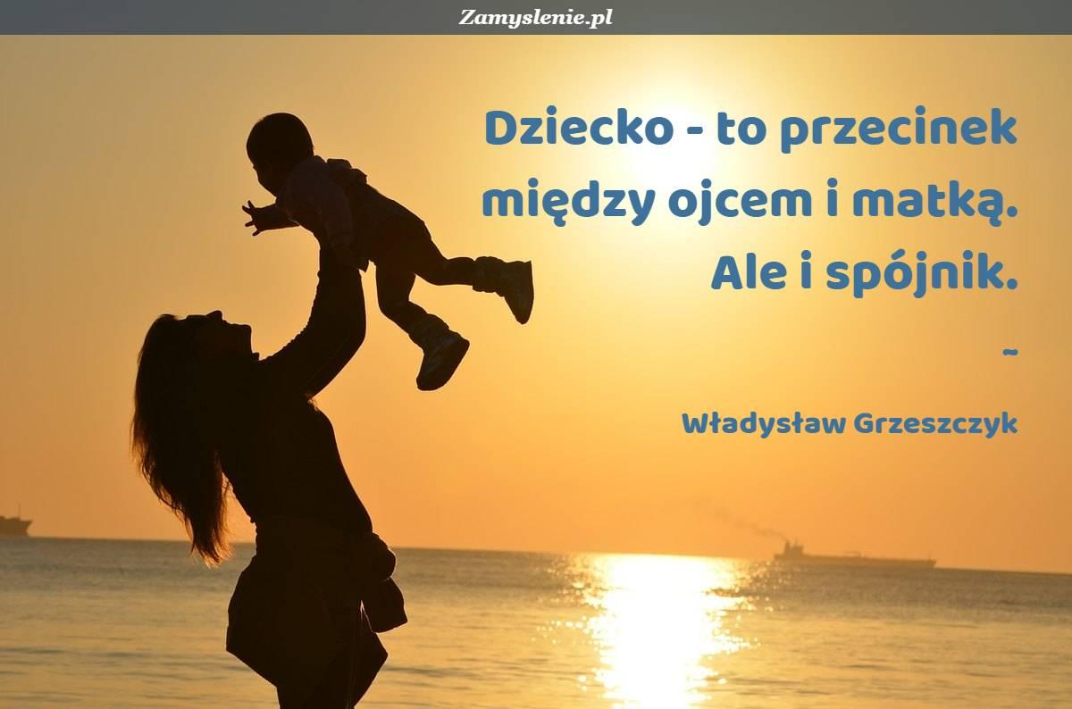 Obraz / mem do cytatu: Dziecko - to przecinek między ojcem i matką. Ale i spójnik.