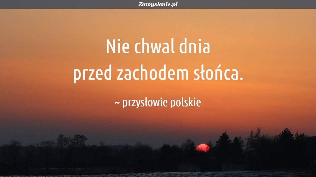Obraz / mem do cytatu: Nie chwal dnia przed zachodem słońca.