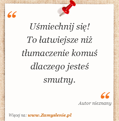 Obraz / mem do cytatu: Uśmiechnij się! To łatwiejsze niż tłumaczenie komuś dlaczego jesteś smutny.
