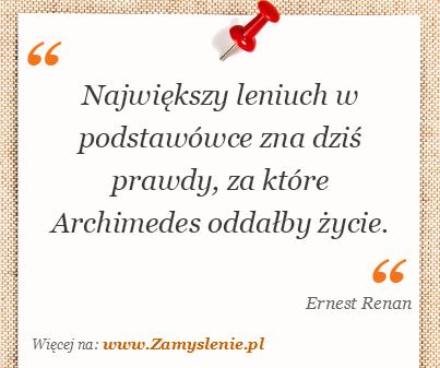 Obraz / mem do cytatu: Największy leniuch w podstawówce zna dziś prawdy, za które Archimedes oddałby życie.