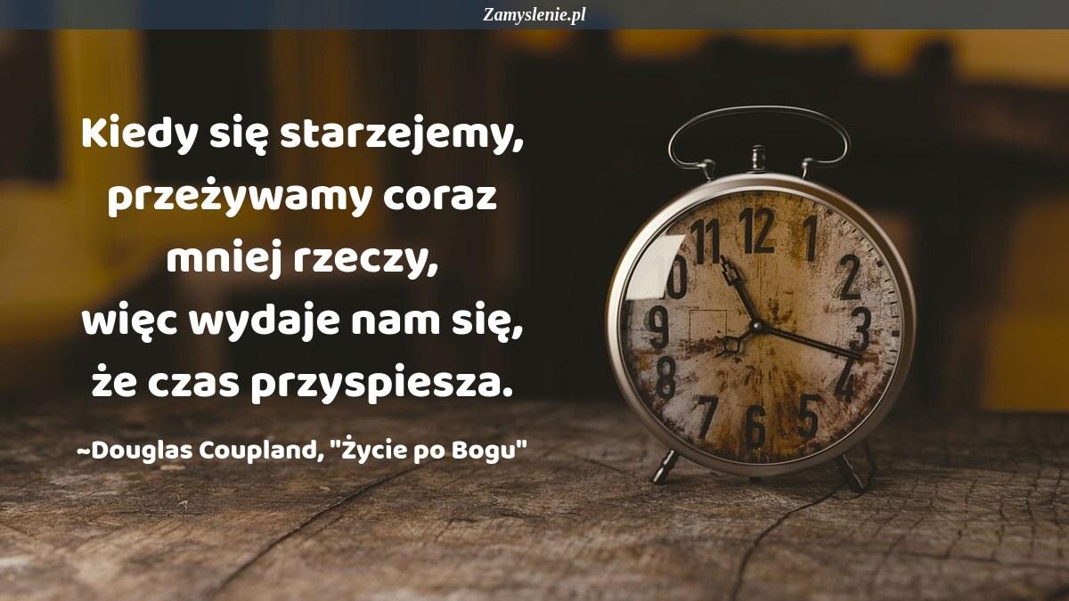Obraz / mem do cytatu: Kiedy się starzejemy, przeżywamy coraz mniej rzeczy, więc wydaje nam się, że czas przyspiesza.
