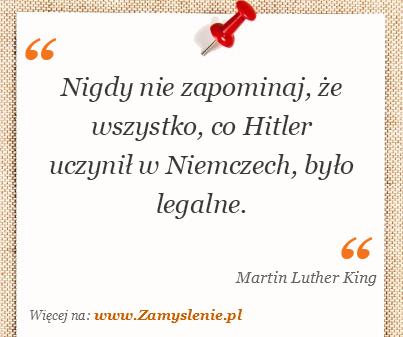 Obraz / mem do cytatu: Nigdy nie zapominaj, że wszystko, co Hitler uczynił w Niemczech, było legalne.