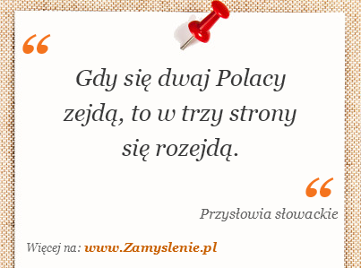 Obraz / mem do cytatu: Gdy się dwaj Polacy zejdą, to w trzy strony się rozejdą.
