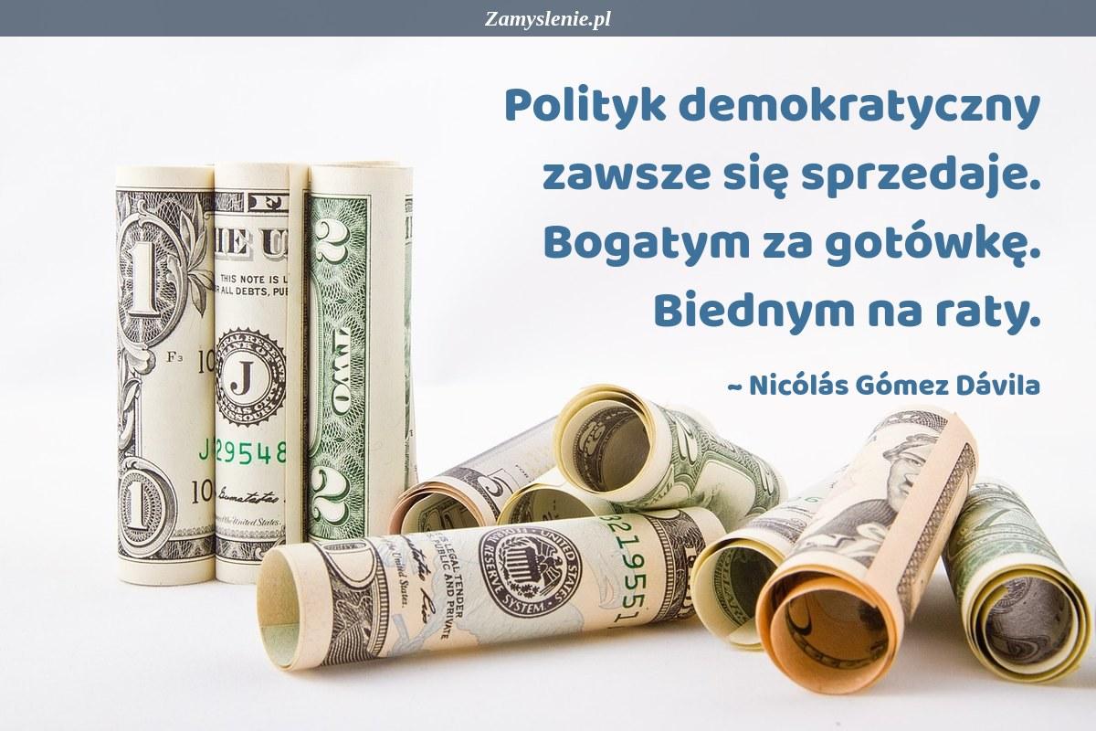 Obraz / mem do cytatu: Polityk demokratyczny zawsze się sprzedaje. Bogatym za gotówkę. Biednym na raty.