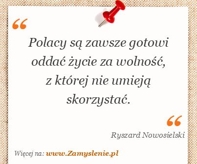 Obraz / mem do cytatu: Polacy są zawsze gotowi oddać życie za wolność, z której nie umieją skorzystać.
