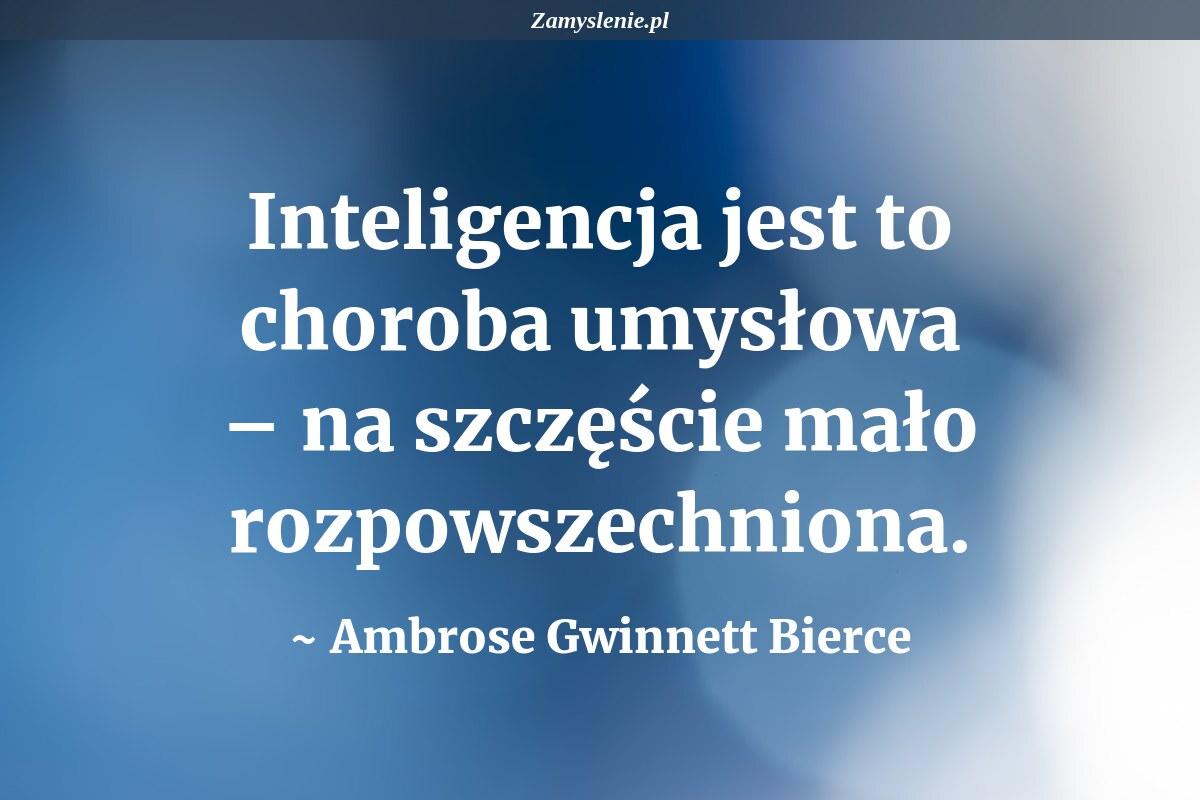 Obraz / mem do cytatu: Inteligencja jest to choroba umysłowa – na szczęście mało rozpowszechniona.