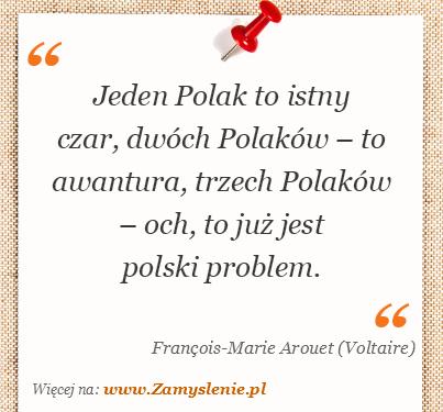 Obraz / mem do cytatu: Jeden Polak to istny czar, dwóch Polaków – to awantura, trzech Polaków – och, to już jest polski problem.
