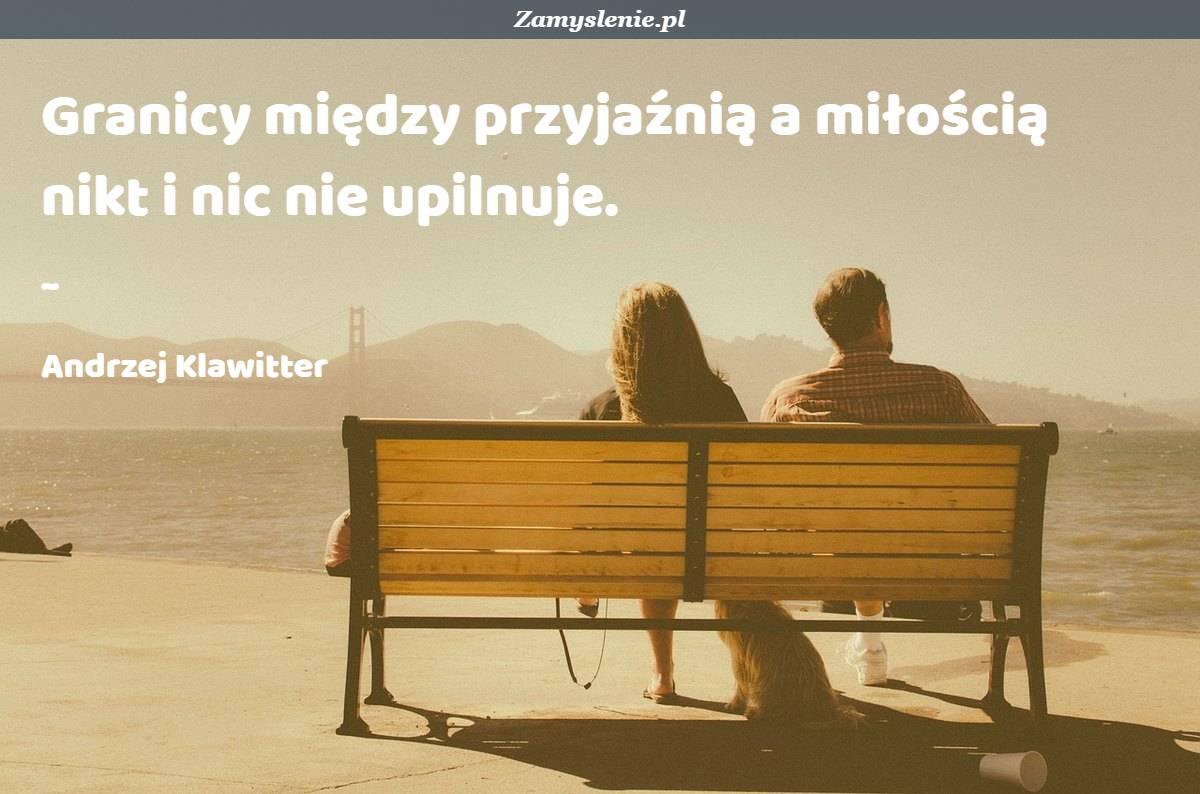 Obraz / mem do cytatu: Granicy między przyjaźnią a miłością nikt i nic nie upilnuje.