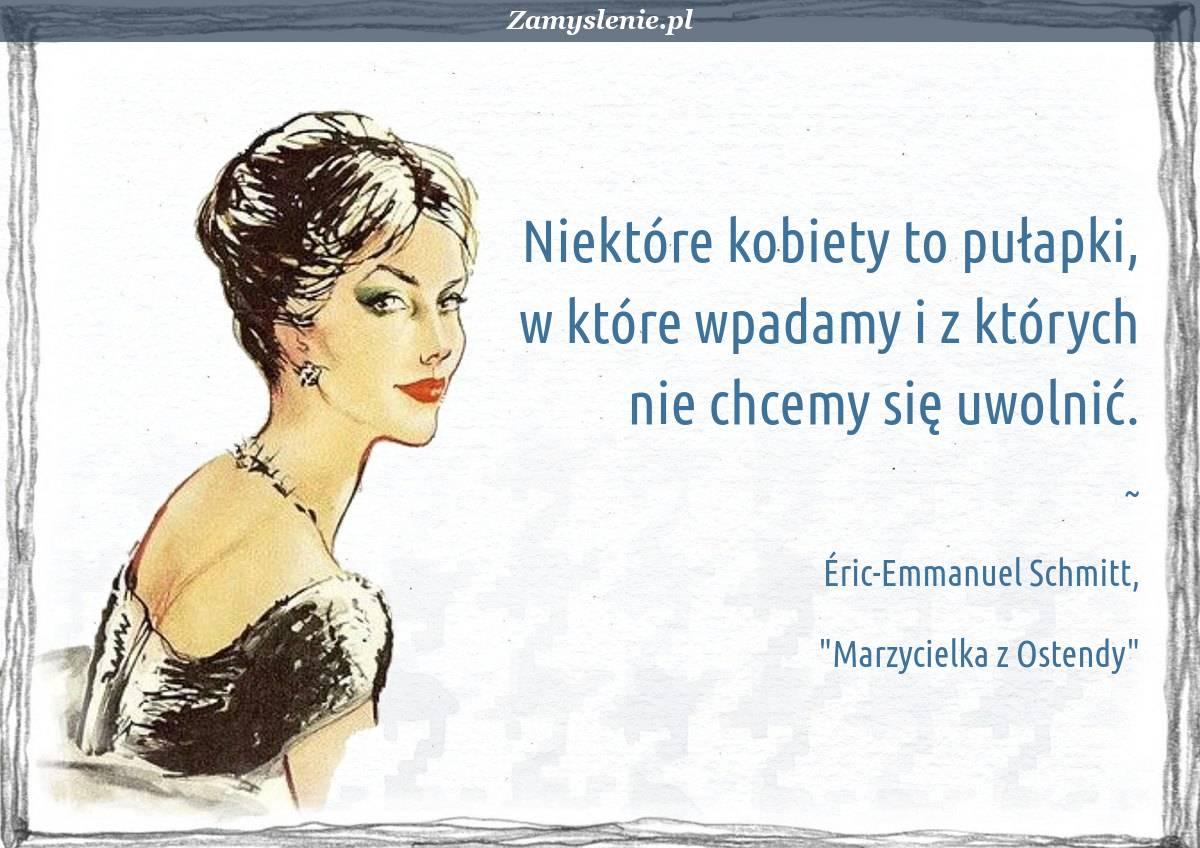 Obraz / mem do cytatu: Niektóre kobiety to pułapki, w które wpadamy i z których nie chcemy się uwolnić.