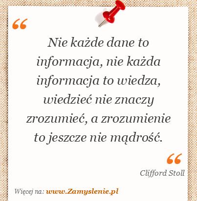 Obraz / mem do cytatu: Nie każde dane to informacja, nie każda informacja to wiedza, wiedzieć nie znaczy zrozumieć, a zrozumienie to jeszcze nie mądrość.