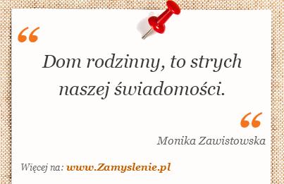 Cytat: Dom rodzinny, to strych naszej świadomości. - Zamyslenie.pl