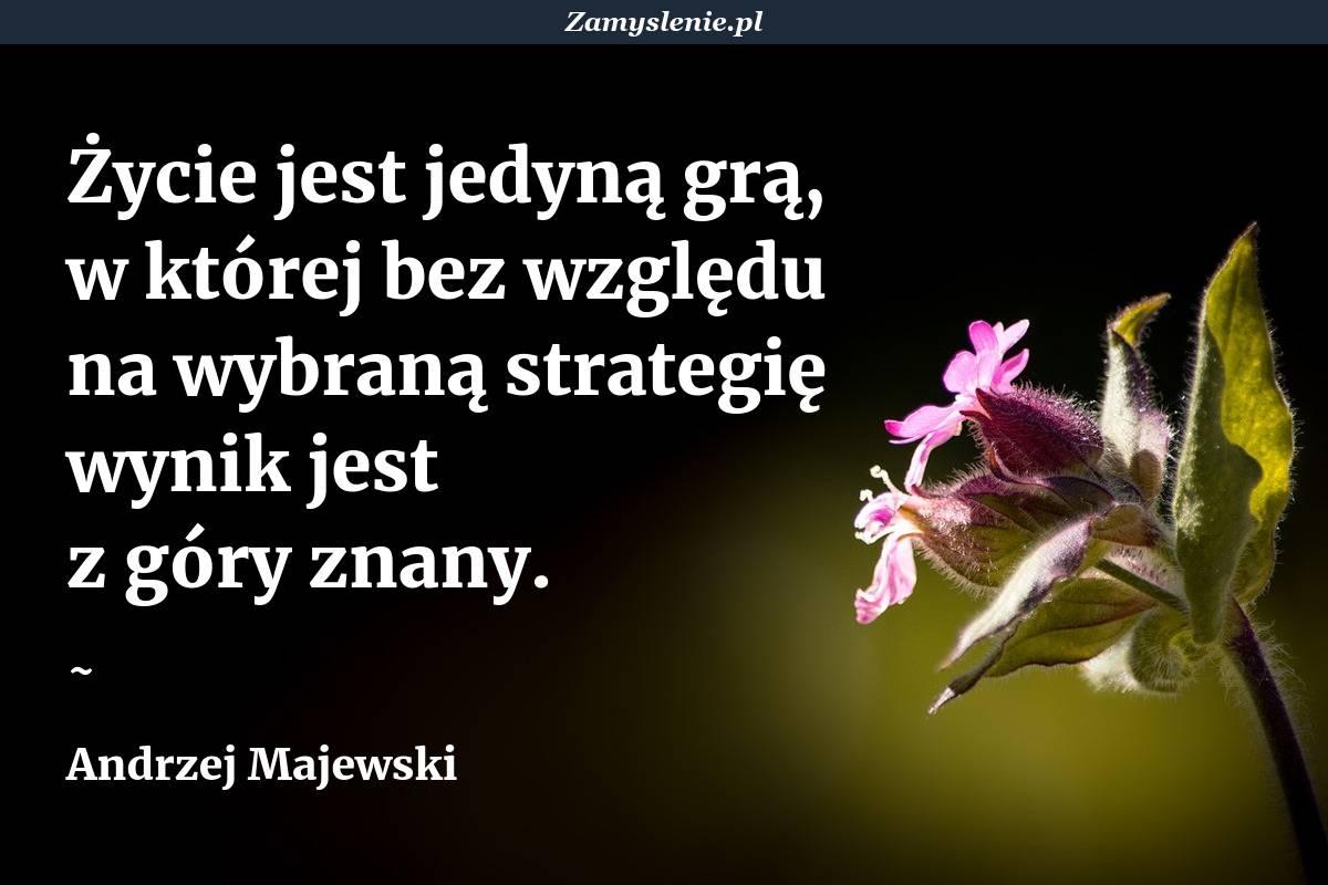 Obraz / mem do cytatu: Życie jest jedyną grą, w której bez względu na wybraną strategię wynik jest z góry znany.