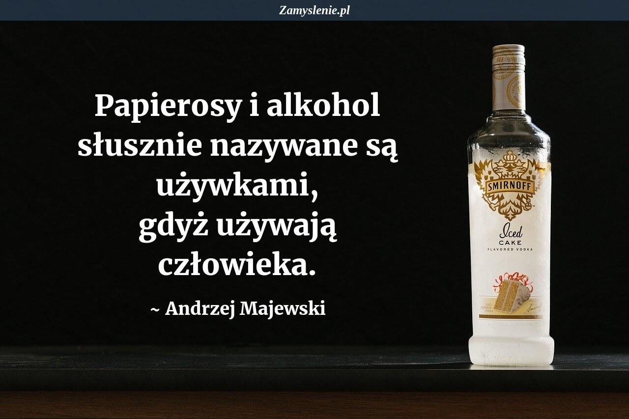 Obraz / mem do cytatu: Papierosy i alkohol słusznie nazywane są używkami, gdyż używają człowieka.