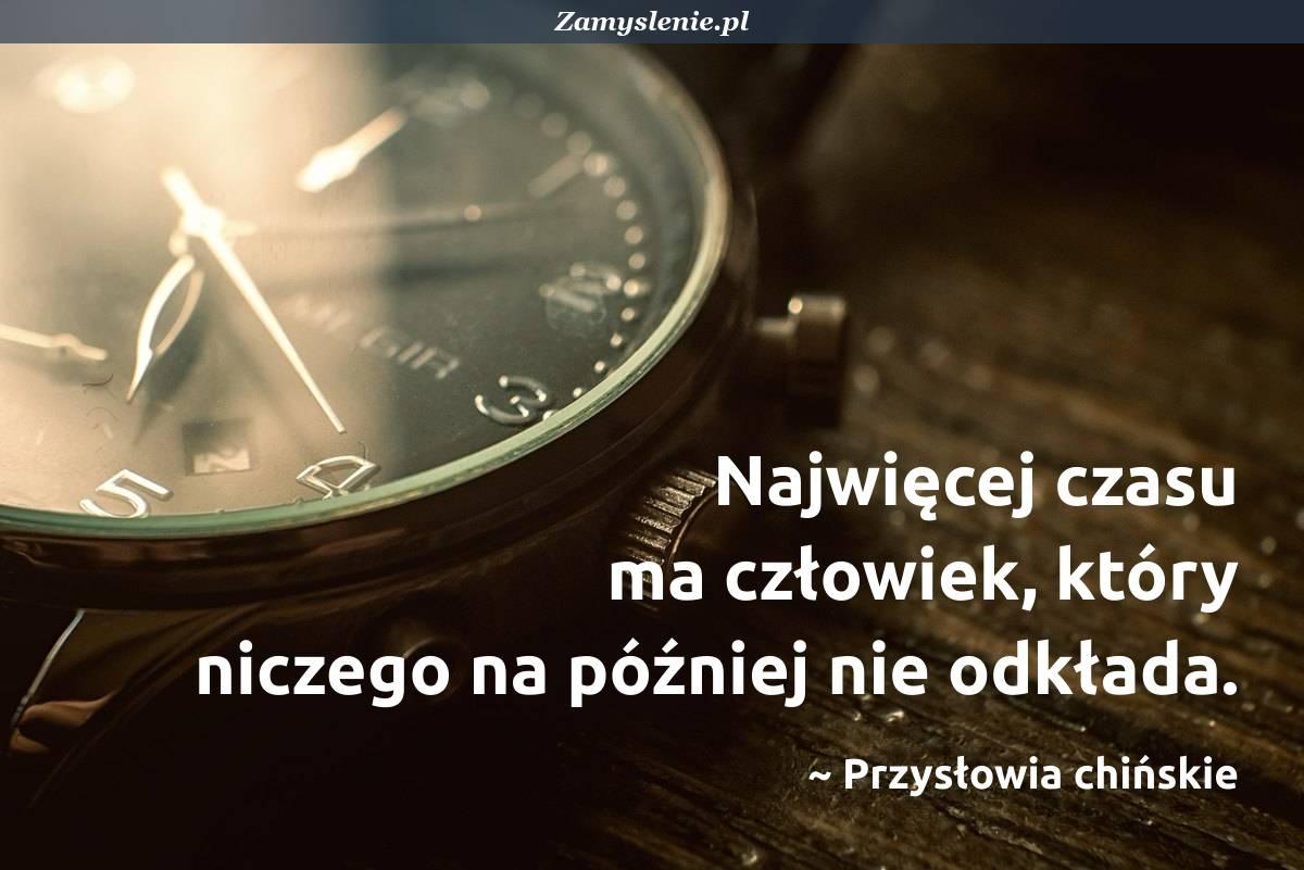 Obraz / mem do cytatu: Najwięcej czasu ma człowiek, który niczego na później nie odkłada.