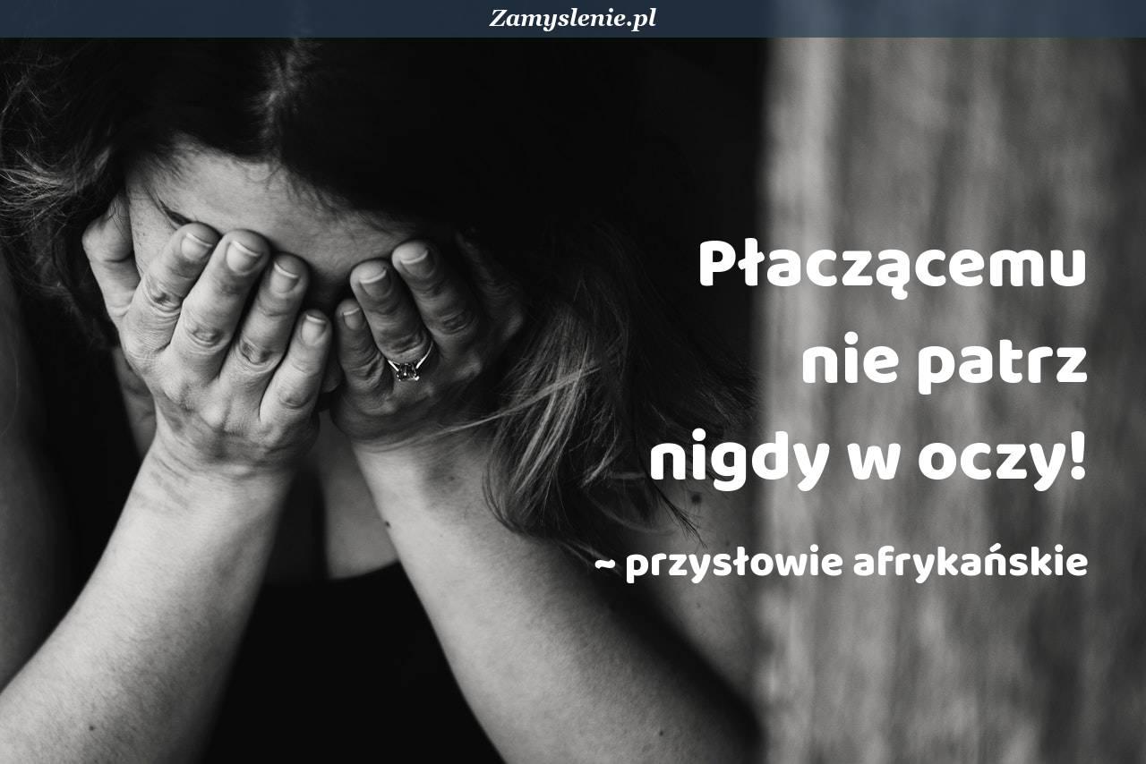 Obraz / mem do cytatu: Płaczącemu nie patrz nigdy w oczy!